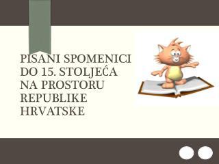 Pisani spomenici do 15. stoljeća na prostoru Republike hrvatske