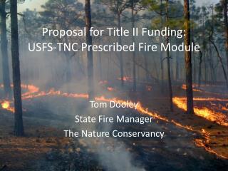 Proposal for Title II Funding: USFS-TNC Prescribed Fire Module