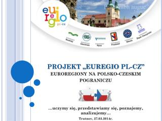 """PROJEKT """"EUREGIO  PL-CZ""""  euroregiony na polsko-czeskim pograniczu"""
