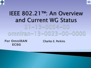 IEEE 802.21™: An Overview and Current WG Status 21-13-0054-00  omniran-13-0023-00-0000
