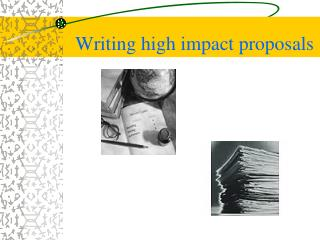 Writing high impact proposals
