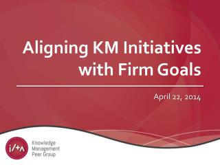 Aligning KM Initiatives with Firm Goals