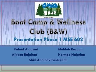 Boot Camp & Wellness Club (B&W) Presentation  Phase  1 MSE  602