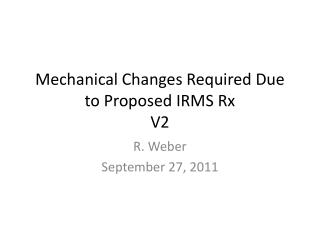 Mechanical Changes Required Due to Proposed IRMS Rx V2