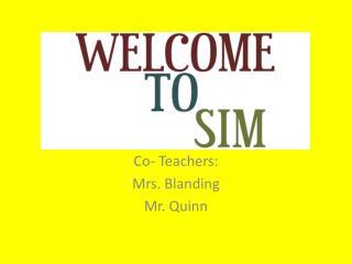 Co- Teachers: Mrs. Blanding  Mr. Quinn