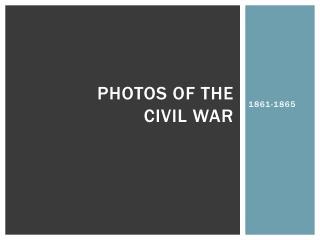 Photos of the  Civil War