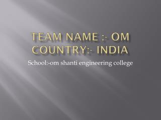 Team name :-  om country:-  india