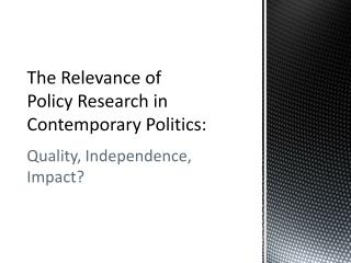 The Relevance of  Policy Research in Contemporary Politics: