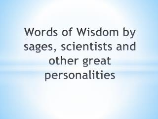 Words of Wisdom by sages, scientists and other great  personalities
