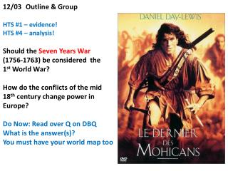 12/03	Outline & Group HTS #1 � evidence! HTS # 4 � analysis! Should the  Seven  Years War