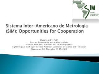 Sistema Inter-Americano de Metrología (SIM):  Opportunities  for C ooperation