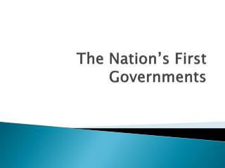The Nation's First Governments