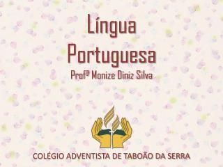 L�ngua Portuguesa Prof�  Monize Diniz Silva
