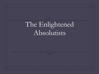 The Enlightened Absolutists