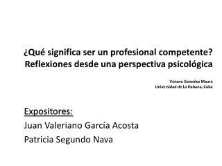 Expositores: Juan Valeriano García Acosta Patricia Segundo Nava