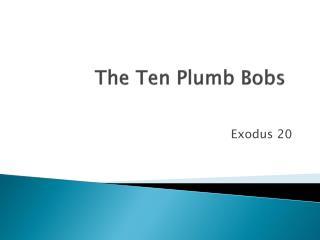 The Ten Plumb Bobs