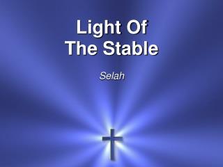 Light Of The Stable Selah