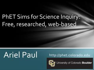 PhET  Sims for  Science Inquiry:  Free , researched,  web-based