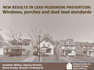 NEW RESULTS IN LEAD POISONING PREVENTION:  Windows, porches and dust lead standards