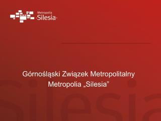 """Górnośląski Związek Metropolitalny Metropolia """"Silesia"""""""