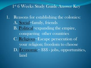 1 st  6 Weeks Study Guide Answer Key Reasons for establishing the colonies:
