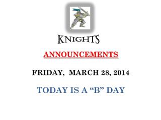 "ANNOUNCEMENTS  FRIDAY,   MARCH  28,  2014 TODAY IS  A ""B""  DAY"