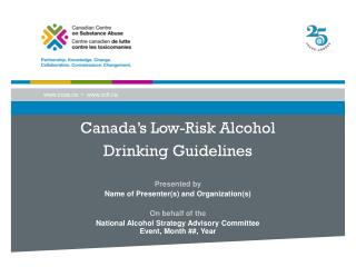 Canada's Low-Risk Alcohol  Dri nking  Guidelines