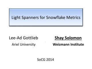Light Spanners for Snowflake Metrics