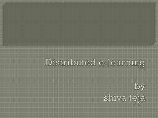 D istributed  e-learning            by shiva teja