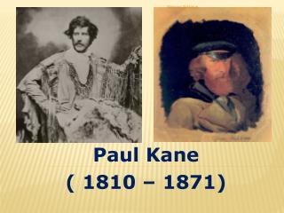 Paul Kane ( 1810 � 1871)