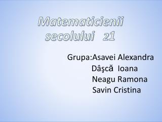Grupa:Asavei  Alexandra Dâşc ă Ioana Neagu  Ramona Savin  Cristina