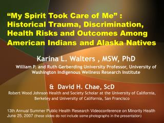 My Spirit Took Care of Me  :  Historical Trauma, Discrimination, Health Risks and Outcomes Among American Indians and A