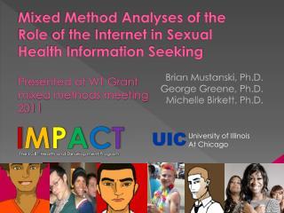 Brian Mustanski, Ph.D.  George Greene, Ph.D. Michelle Birkett, Ph.D.