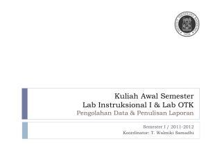 Kuliah  Awal Semester Lab Instruksional I & Lab OTK Pengolahan  Data &  Penulisan Laporan