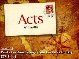 Lesson 33 : Paul's  Perilous Voyage from Caesarea to Italy (27:1-44)