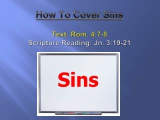How To Cover Sins Text :  Rom. 4:7-8 Scripture Reading: Jn. 3:19-21