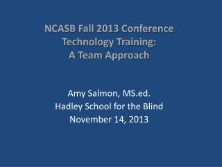 NCASB Fall 2013 Conference Technology  Training:  A  Team  Approach