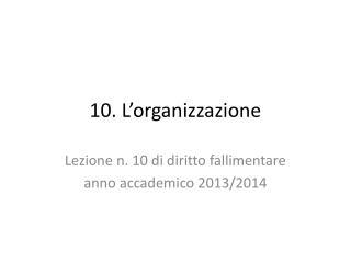 10. L'organizzazione