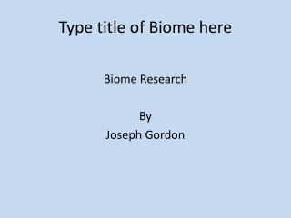 Type title of Biome here