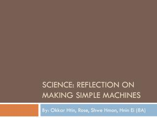 Science: Reflection on Making simple machines