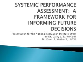 SYSTEMIC PERFORMANCE ASSESSMENT:  A FRAMEWORK FOR INFORMING FUTURE DECISIONS