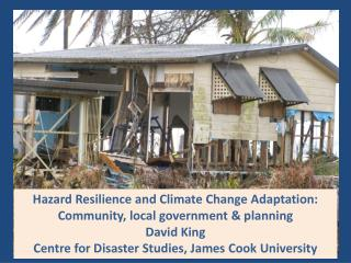 Hazard Resilience and Climate Change Adaptation: Community, local government & planning David King