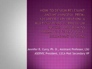 Jennifer R. Curry, Ph. D., Assistant Professor, LSU ASERVIC President, LSCA-Post Secondary VP