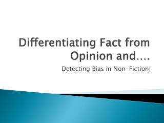 Differentiating Fact from Opinion and….