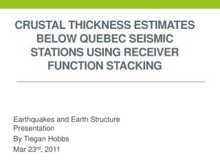 Crustal  Thickness  estimates Below Quebec  Seismic Stations  Using  Receiver Function  Stacking