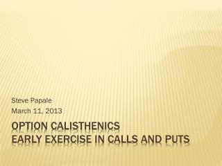 Option Calisthenics Early Exercise in Calls and Puts