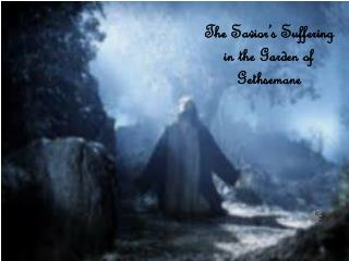 The Savior's Suffering in the Garden of Gethsemane