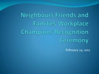 Neighbours Friends and Families Workplace Champions Recognition Ceremony