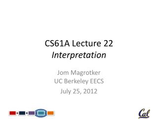 CS61A Lecture  22 Interpretation