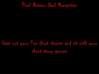 Final Review-Dark Romantics Have out your Poe short stories and sit with your short story groups
